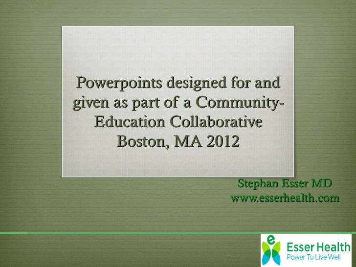 Powerpoints designed for andgiven as part of a Community-   Education Collaborative      Boston, MA 2012                  ...