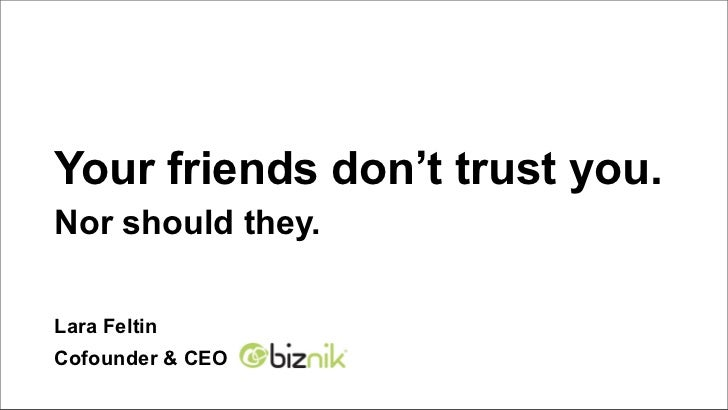 Your friends don't trust you.Nor should they.Lara FeltinCofounder & CEO