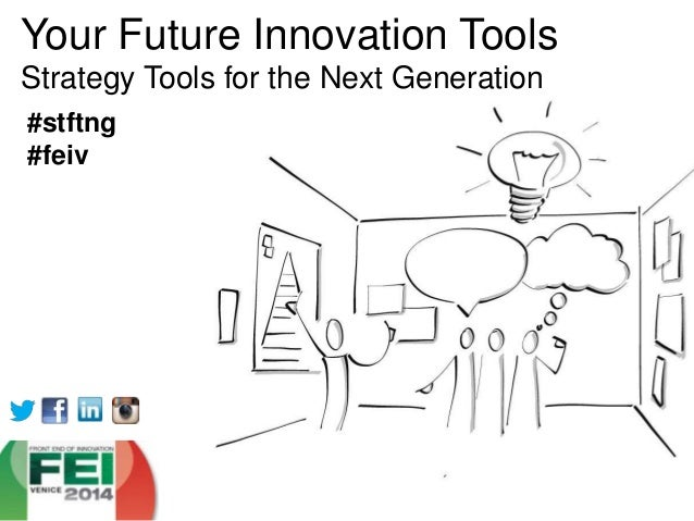 Your Future Innovation Tools Strategy Tools for the Next Generation #stftng #feiv