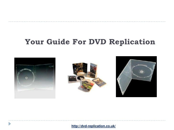 Your Guide For DVD Replication          http://dvd-replication.co.uk/