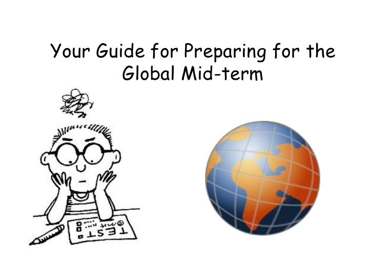 Your Guide for Preparing for the        Global Mid-term