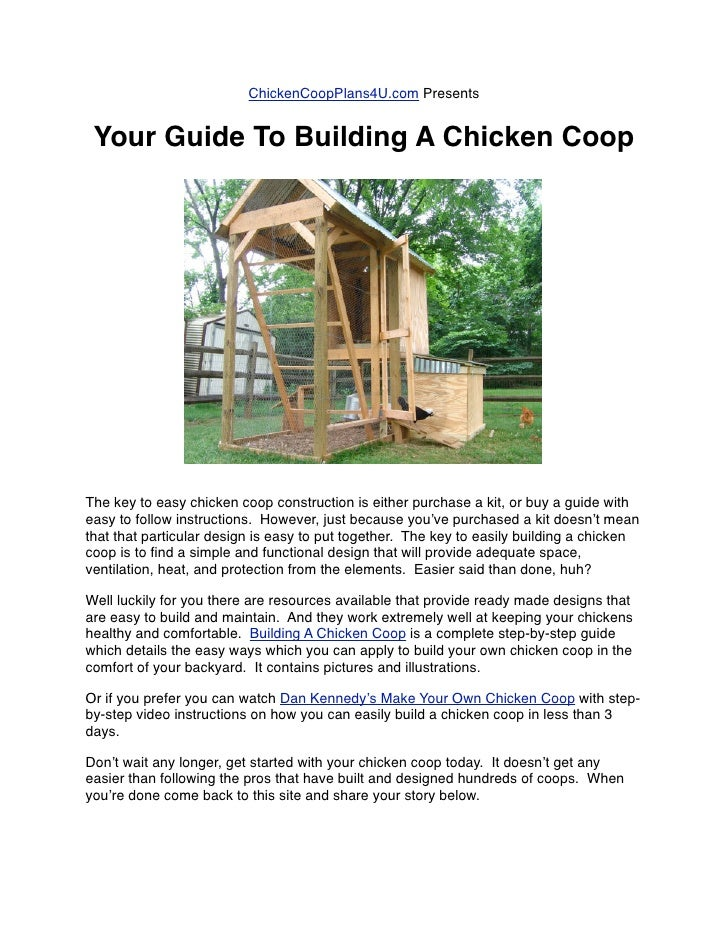 ChickenCoopPlans4U.com Presents    Your Guide To Building A Chicken Coop     The key to easy chicken coop construction is ...