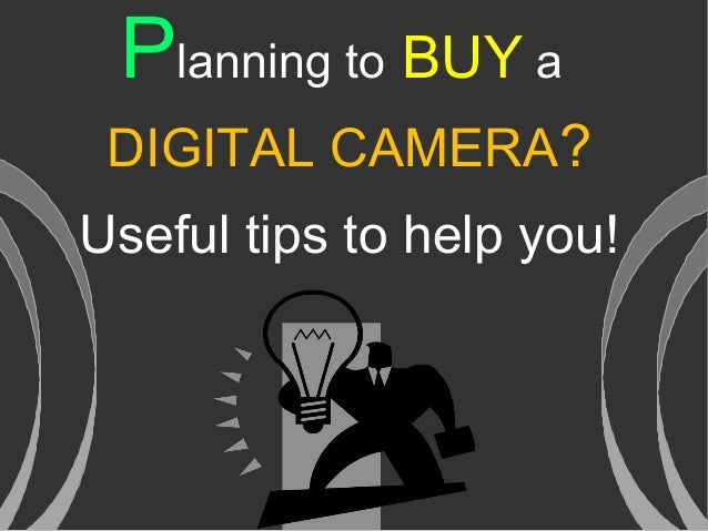 Planning to BUY aDIGITAL CAMERA?Useful tips to help you!
