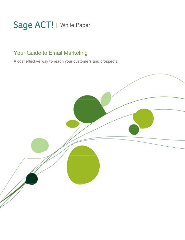 | White PaperYour Guide to Email MarketingA cost effective way to reach your customers and prospects
