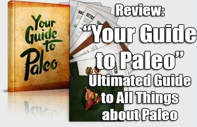http://healthy4lives.com/your-guide-to-paleo-review-ultimated-guide-to-all-things-about-paleo/