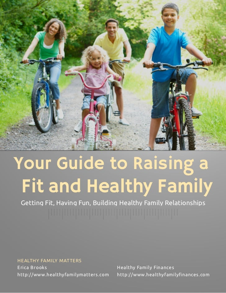 Your Guide to Raising a Fit and Healthy Family Getting Fit, Having Fun, Building Healthy Family RelationshipsHEALTHY FAMIL...