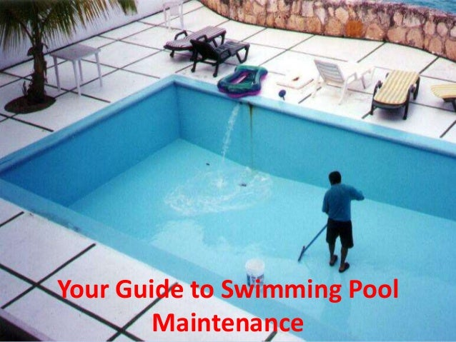 Your guide to swimming pool maintenance for Pool maintenance guide