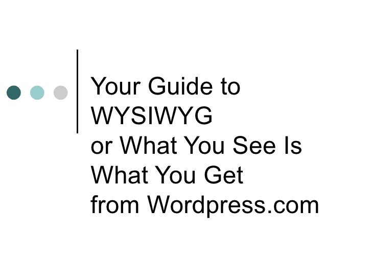 Your Guide to WYSIWYG or What You See Is What You Get from Wordpress.com