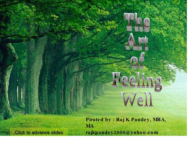 Pirated by : Raj K Pandey, MBA, MA [email_address] The Art of Feeling Well Click to advance slides