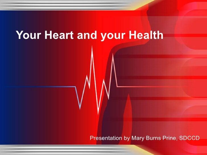 <ul><li>Presentation by Mary Burns Prine, SDCCD </li></ul>Your Heart and your Health