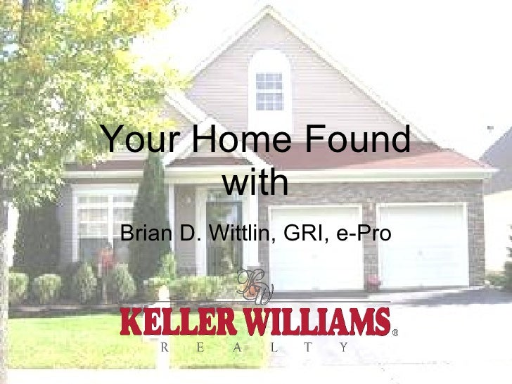 Your Home Found with Brian D. Wittlin, GRI, e-Pro