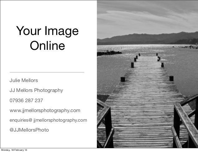 Your Image              Online       Julie Mellors       JJ Mellors Photography       07936 287 237       www.jjmellorspho...