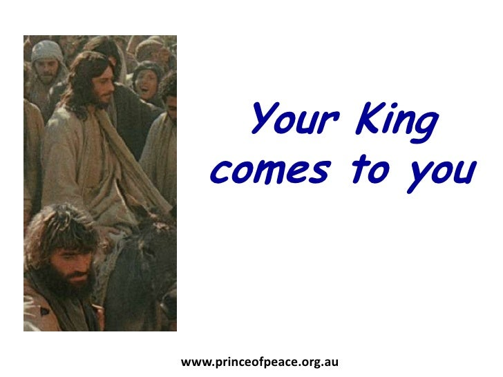 Your King comes to you<br />www.princeofpeace.org.au<br />