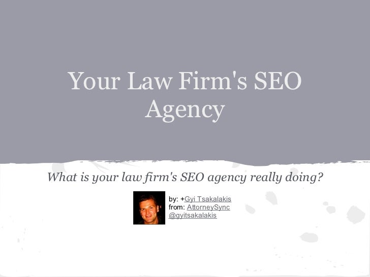 Your Law Firms SEO         AgencyWhat is your law firms SEO agency really doing?                     by: +Gyi Tsakalakis  ...