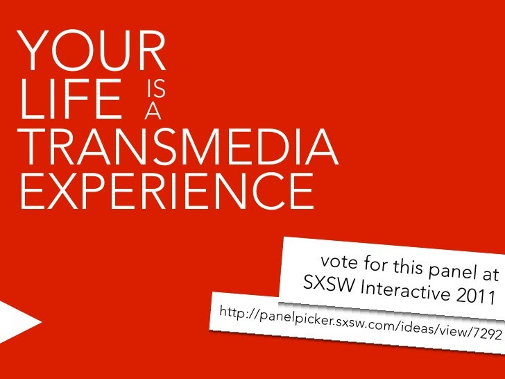 YOUR LIFE A      IS  TRANSMEDIA EXPERIENCE                         vote for this p                                        ...
