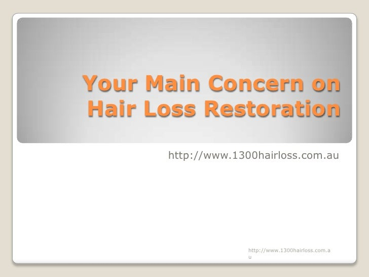 Your Main Concern onHair Loss Restoration      http://www.1300hairloss.com.au                    http://www.1300hairloss.c...