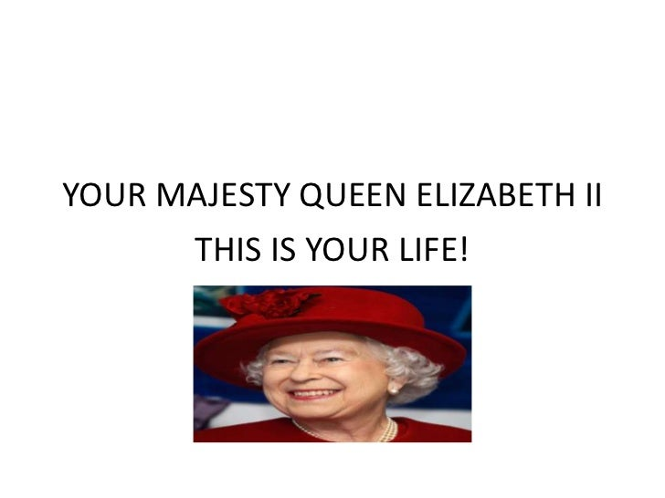 YOUR MAJESTY QUEEN ELIZABETH II      THIS IS YOUR LIFE!