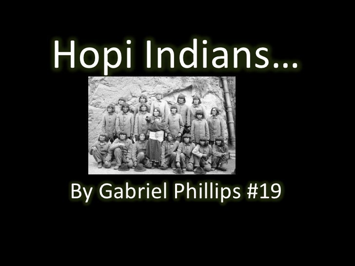 Hopi Indians…<br />By Gabriel Phillips #19 <br />