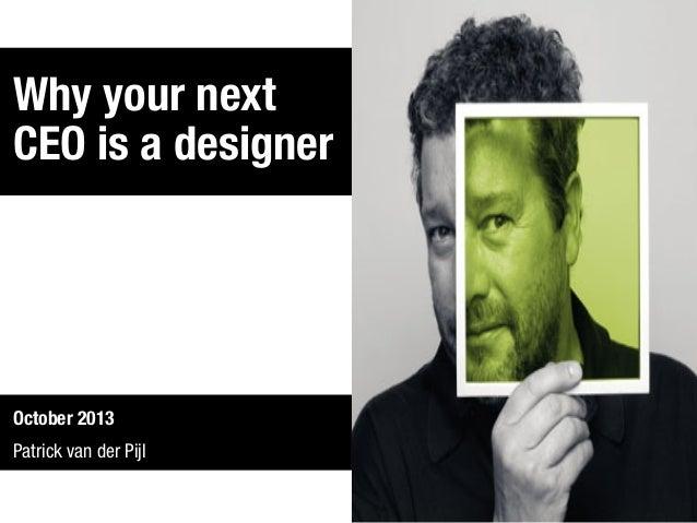 Why your next CEO is a designer  October 2013 Patrick van der Pijl
