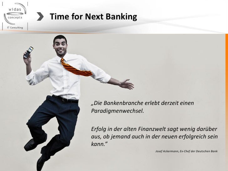 """Time for Next Banking         """"Die Bankenbranche erlebt derzeit einen         Paradigmenwechsel.         Erfolg in der alt..."""