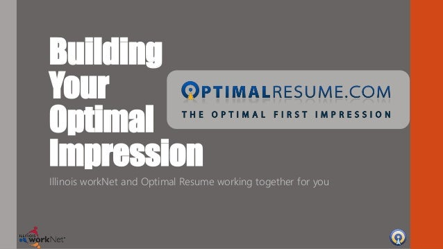 Building Your Optimal Impression Illinois workNet and Optimal Resume working together for you