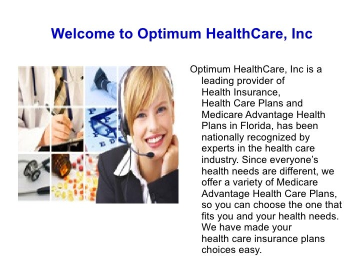 Welcome to Optimum HealthCare, Inc Optimum HealthCare, Inc is a leading provider of  Health Insurance ,  Health Care Plans...