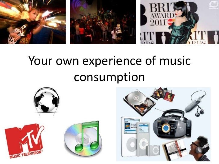 Your own experience of music consumption<br />
