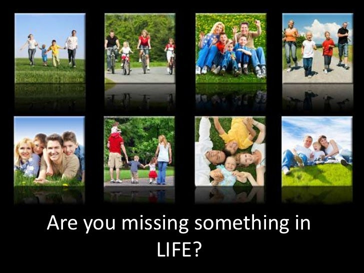 Are you missing something in           LIFE?