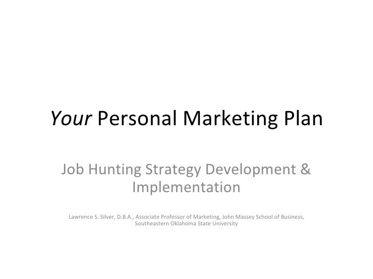 Your  Personal Marketing Plan Job Hunting Strategy Development & Implementation Lawrence S. Silver, D.B.A., Associate Prof...