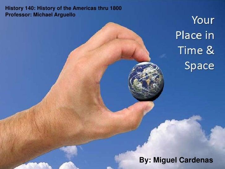 History 140: History of the Americas thru 1800<br />Professor: Michael Arguello<br />By: Miguel Cardenas<br />