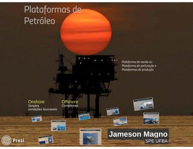 Petróleo     Plataforma de sonda ou  Plataforma de perfuração e Plataformas de produção                Onshore Offshore Si...