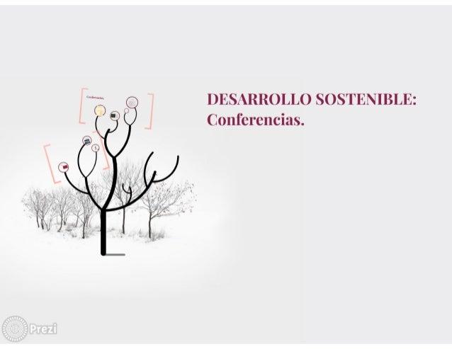 DESARROLLO SOSTENIBLE:  'Conferencias.