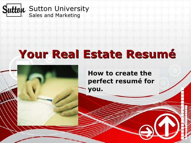 Your Real Estate Resumé How to create the perfect resumé for you.