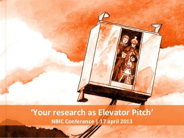 'Your research as Elevator Pitch'NBIC Conference | 17 april 2013