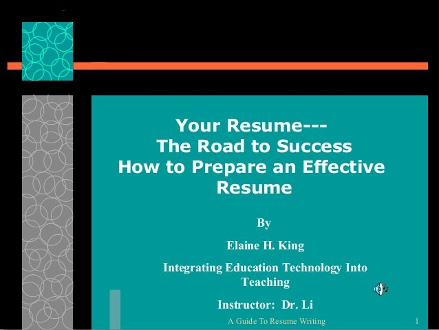 Your Resume--The Road to Success How to Prepare an Effective Resume By Elaine H. King Integrating Education Technology Int...