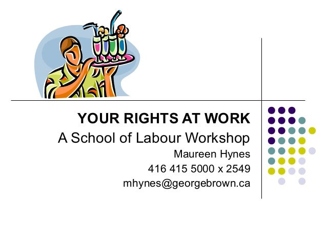 YOUR RIGHTS AT WORKA School of Labour Workshop                  Maureen Hynes             416 415 5000 x 2549         mhyn...