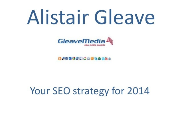 Alistair Gleave  Your SEO strategy for 2014