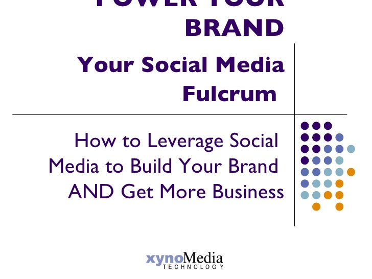 POWER YOUR BRAND Your Social Media Fulcrum   How to Leverage Social  Media to Build Your Brand  AND Get More Business