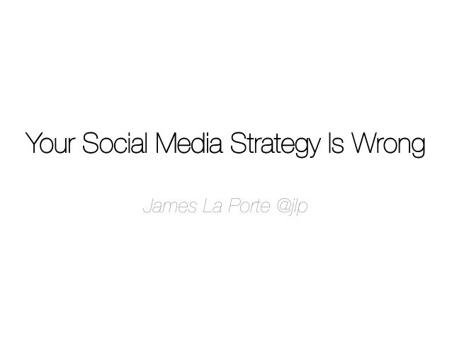Your Social Media Strategy Is Wrong