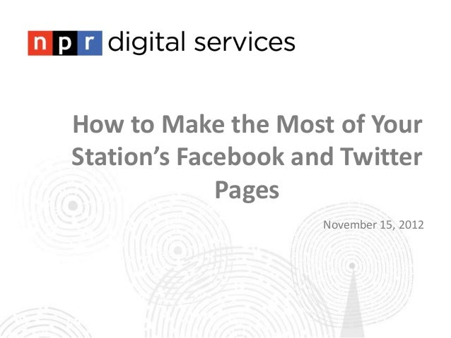 How to Make the Most of YourStation's Facebook and Twitter             Pages                     November 15, 2012