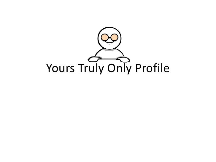 Yours Truly Only Profile<br />