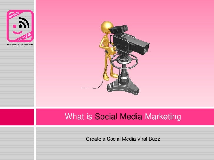 Create a Social Media Viral Buzz<br />What is Social Media Marketing<br />