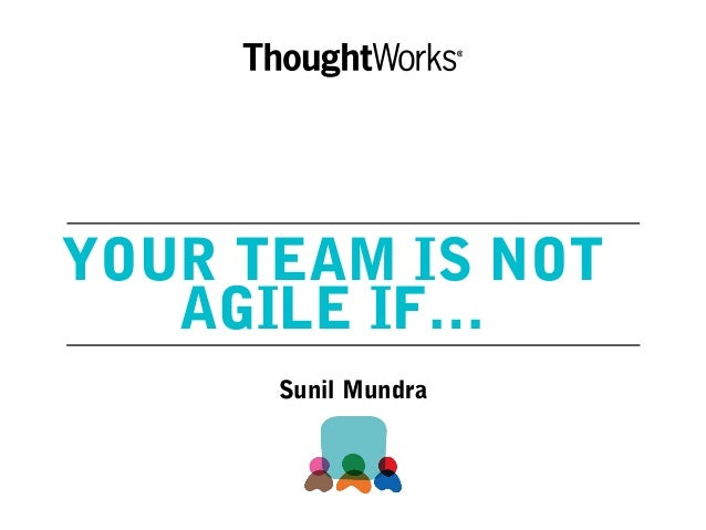 YOUR TEAM IS NOT AGILE IF… Sunil Mundra