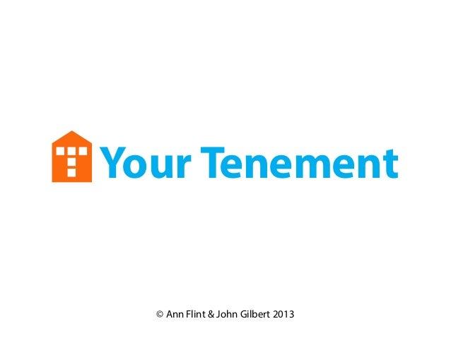 Your Tenement© Ann Flint & John Gilbert 2013