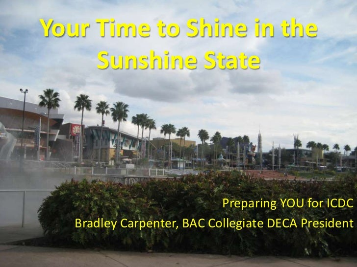 Your Time to Shine in the Sunshine State<br />Preparing YOU for ICDC<br />Bradley Carpenter, BAC Collegiate DECA President...
