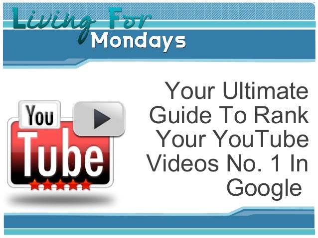 Your UltimateGuide To Rank Your YouTubeVideos No. 1 In       Google