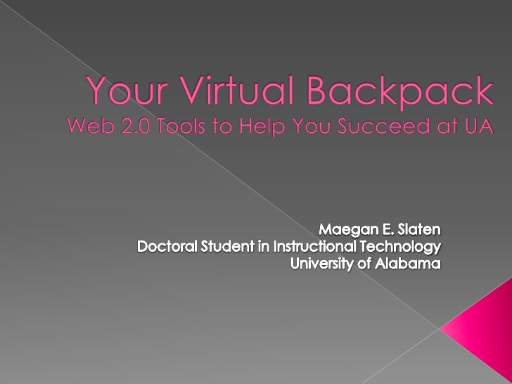 Virtual Backpack:  Web 2.0 Tools to Help You Succeed at UA