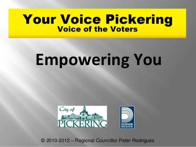Empowering You  © 2010-2012 – Regional Councillor Peter Rodrigues