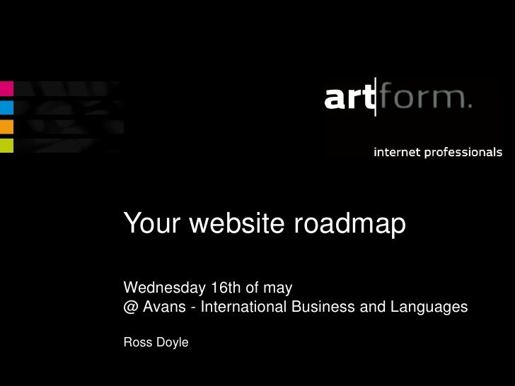 Your website roadmapWednesday 16th of may@ Avans - International Business and LanguagesRoss Doyle