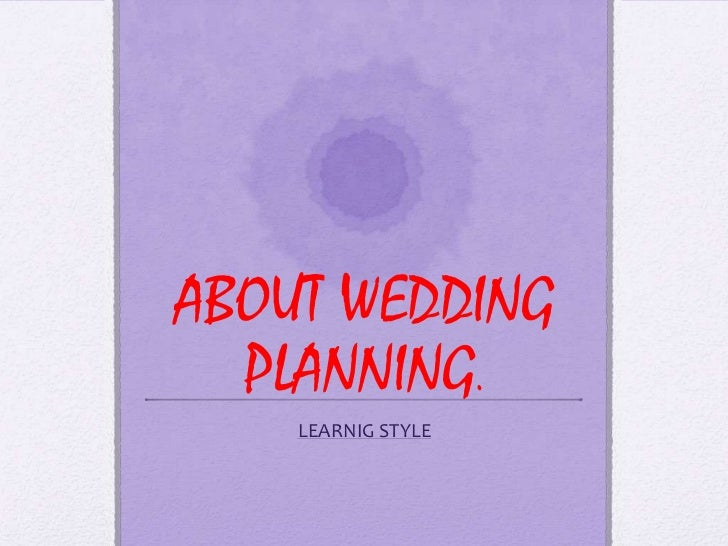 ABOUT WEDDING  PLANNING.    LEARNIG STYLE